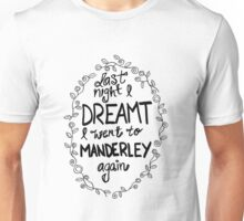 Last night I dreamt I went to Manderley again Unisex T-Shirt