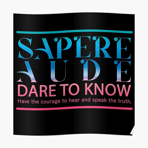 Sapere Aude - Dare to Know - Dare to Be Wise – Be Brave Enough To Hear and Speak the Truth. Quote. Burgundy Blue. Poster