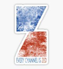 Channel Zed - Every Channel is Zed (distressed) Sticker