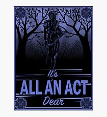 It's All an Act, Dear Photographic Print