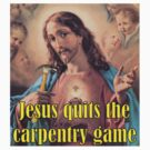 Jesus Gives Away Carpentry by DocMiguel