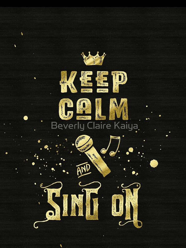 Keep Calm and Sing On Gold Microphone Typography by beverlyclaire