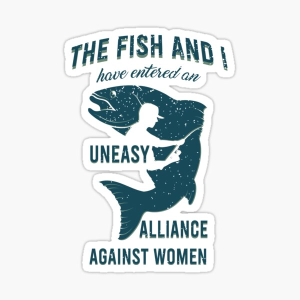 The Fish and I Have Entered an Uneasy Alliance Against Women Sticker