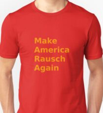 Make America Rausch Again Unisex T-Shirt