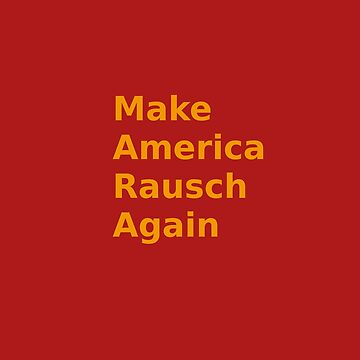 Make America Rausch Again by rauschmonstrum
