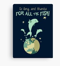So Long, and Thanks for All the Fish Canvas Print