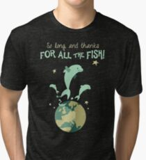 So Long, and Thanks for All the Fish Tri-blend T-Shirt