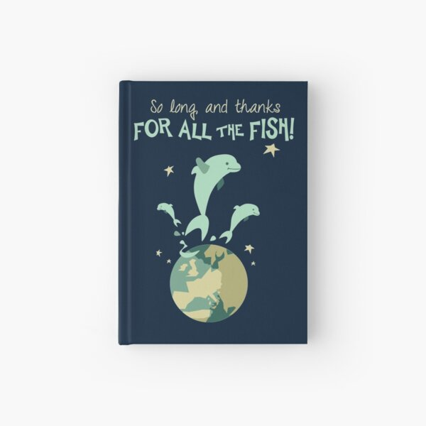 So Long, and Thanks for All the Fish Hardcover Journal