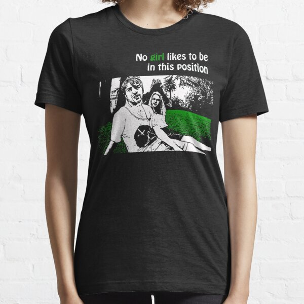 No Girl Likes to be in this Position Essential T-Shirt