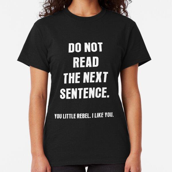 Don/'t Read The Next Sentence You Little Rebel Funny Saying Slogan Men T-shirt