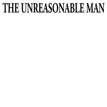 The Unreasonable Man by mcwildcard