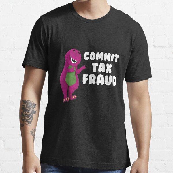 Commit Tax Fraud Funny Essential T-Shirt