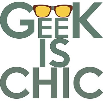 Geek is chic by sakshamputtu