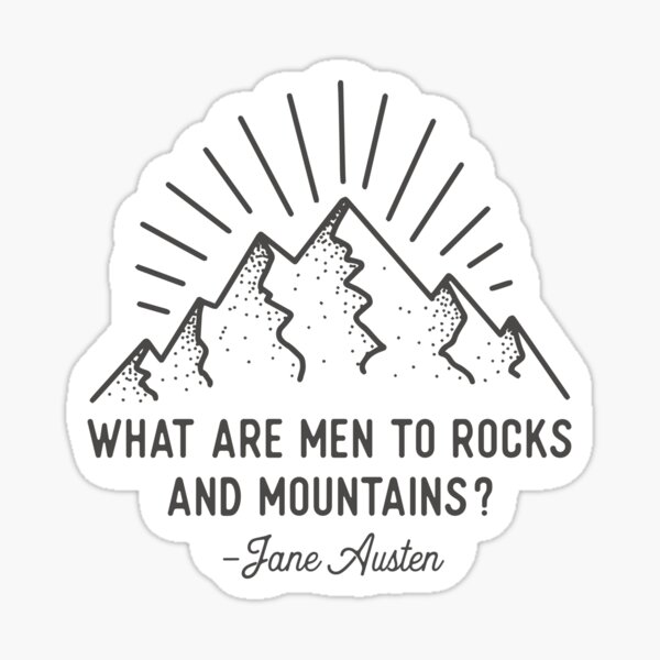 What Are Men to Rocks and Mountains Jane Austen Quote Design Sticker
