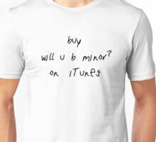 buy will u b minor? on iTunes Unisex T-Shirt