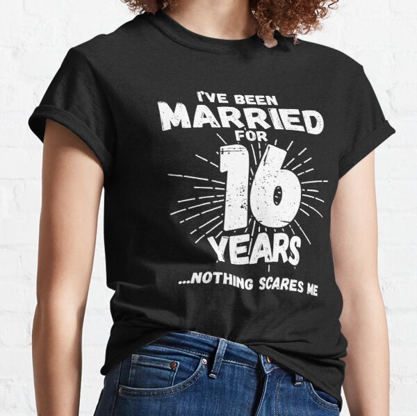 Couples Married 16 Years - Funny 16th Wedding Anniversary Classic T-Shirt