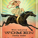 Well Behaved Women Rarely Make History by AngiandSilas