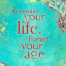Remember Your Life, Forget Your Age by AngiandSilas