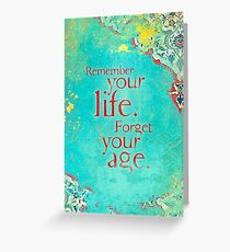 Remember Your Life, Forget Your Age Greeting Card