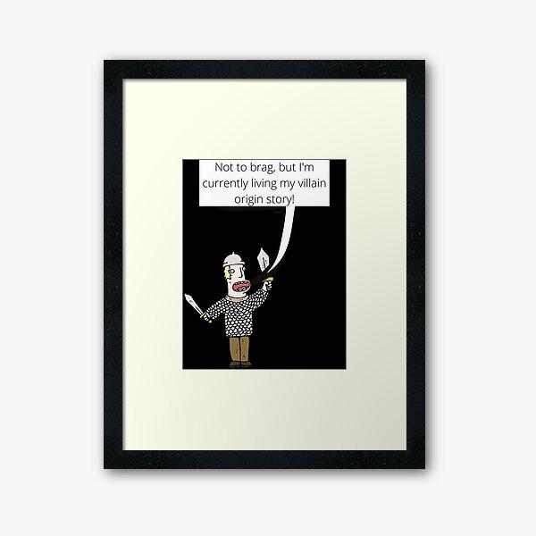 Living my Villain Origin Story Framed Art Print