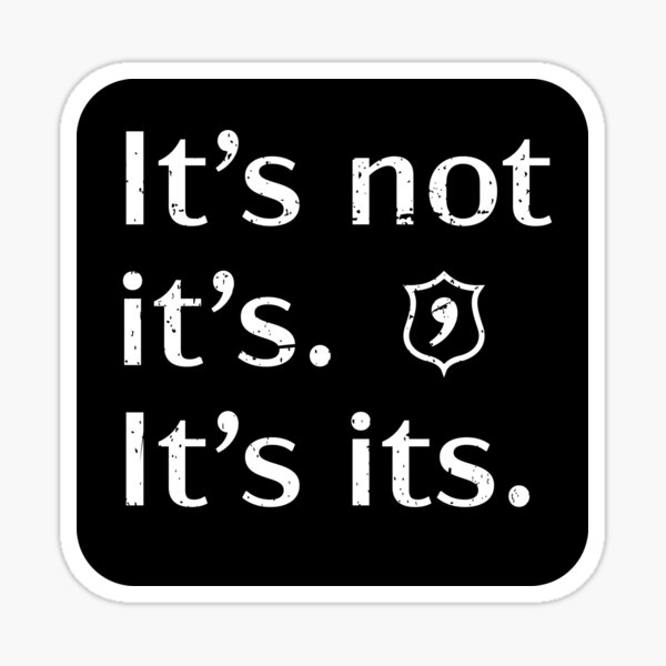 It's not it's. It's its. Funny Apostrophe Police. Sticker