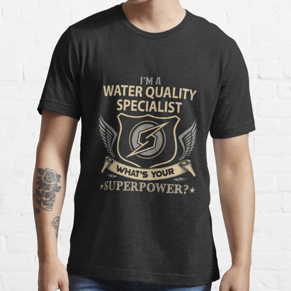 Water Quality Specialist T Shirt - Superpower Job Gift Item Tee Essential T-Shirt