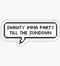 Shawty Imma Party bis zum Sonnenuntergang [[TRANSPARENT]] Sticker