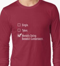 Single. Taken. Mentally Dating Benedict Cumberbatch. Long Sleeve T-Shirt