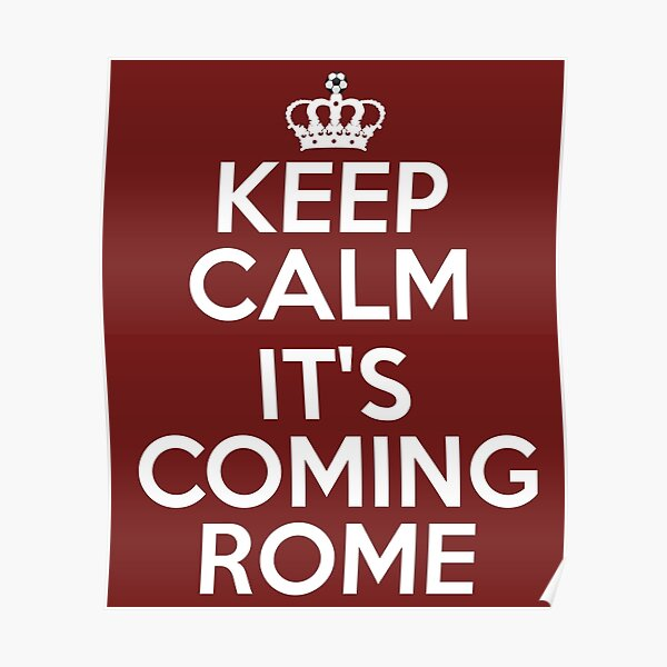 Keep Calm It's Coming Rome Poster