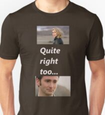 Quite right too... T-Shirt