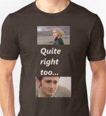 Quite right too... Unisex T-Shirt
