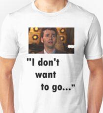 I don't want to go Unisex T-Shirt