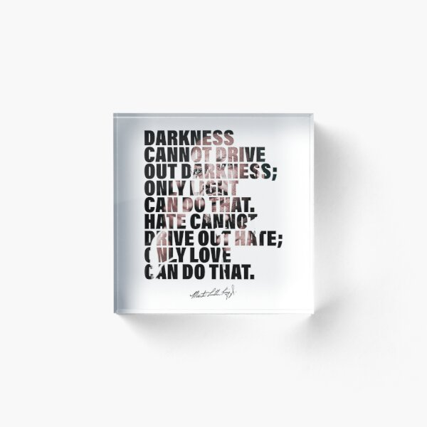 Darkness Cannot Drive Out Darkness - Martin Luther King Jr - Quote Acrylic Block