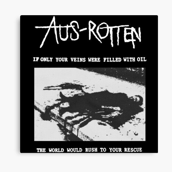 Aus-Rotten - If Only Your Veins Were Filled With Oil Canvas Print