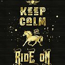 Keep Calm and Ride On Gold Horse Typography by Beverly Claire Kaiya