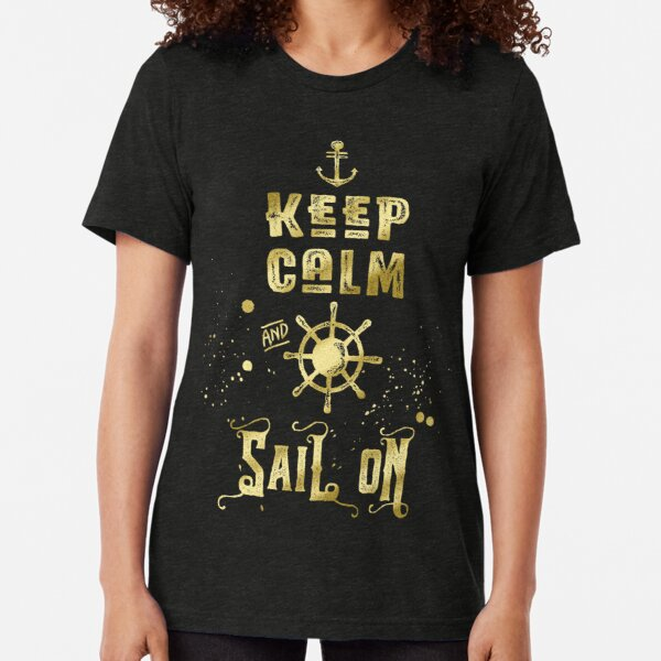 Keep Calm and Sail On Gold Helm Anchor Typography Tri-blend T-Shirt