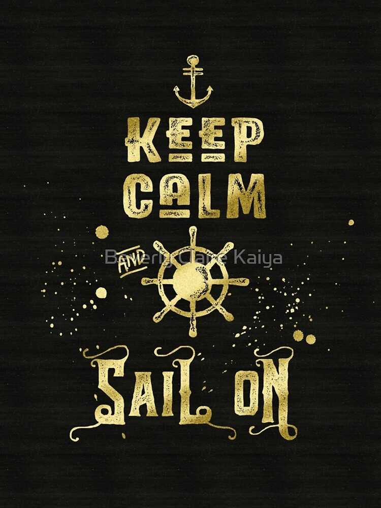 Keep Calm and Sail On Gold Helm Anchor Typography by beverlyclaire