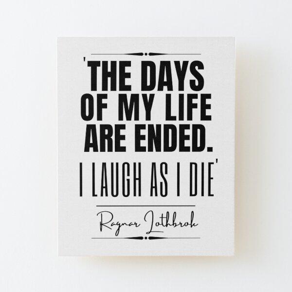 """Ragnar Lothbrok Historisches Zitat – """"Die Tage meines Lebens sind zu Ende. Ich lache, während ich sterbe."""" Aufgezogener Druck auf Holz"""