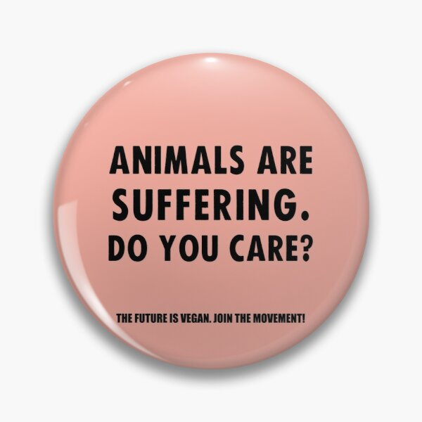 Animals Are Suffering. Do You Care? Pin