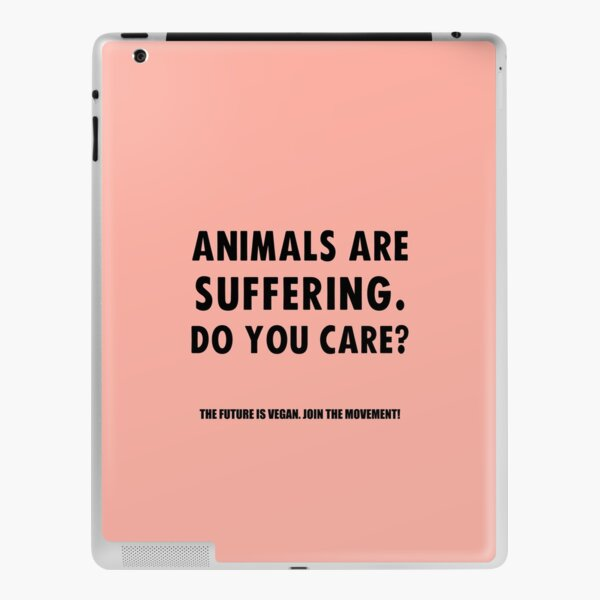 Animals Are Suffering. Do You Care? iPad Skin