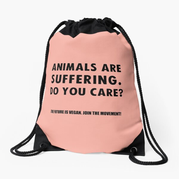 Animals Are Suffering. Do You Care? Drawstring Bag