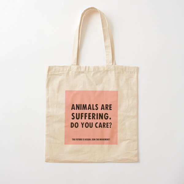 Animals Are Suffering. Do You Care? Cotton Tote Bag
