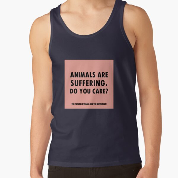 Animals Are Suffering. Do You Care? Tank Top