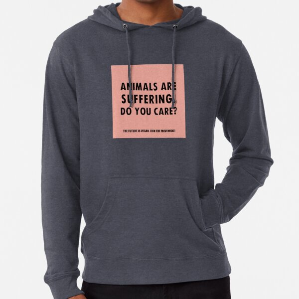 Animals Are Suffering. Do You Care? Lightweight Hoodie