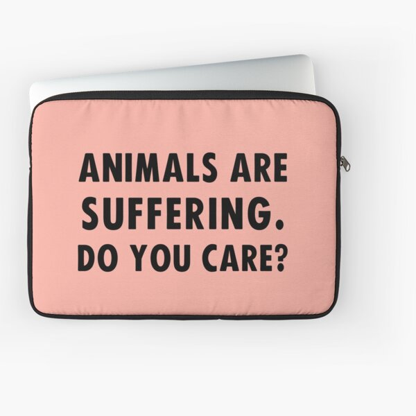 Animals Are Suffering. Do You Care? Laptop Sleeve