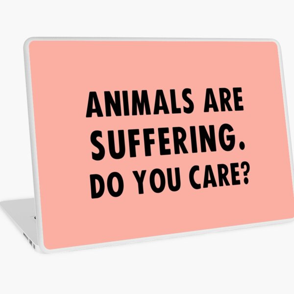 Animals Are Suffering. Do You Care? Laptop Skin