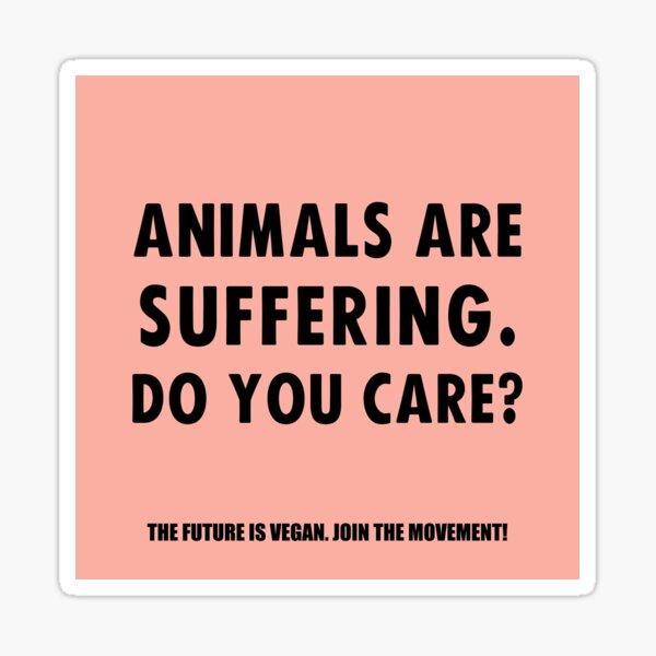 Animals Are Suffering. Do You Care? Sticker