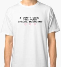 i don't care for your casual misogyny Classic T-Shirt