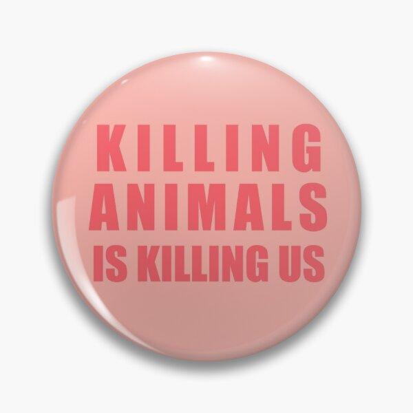 Killing Animals Is Killing Us Pin
