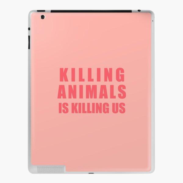 Killing Animals Is Killing Us iPad Skin